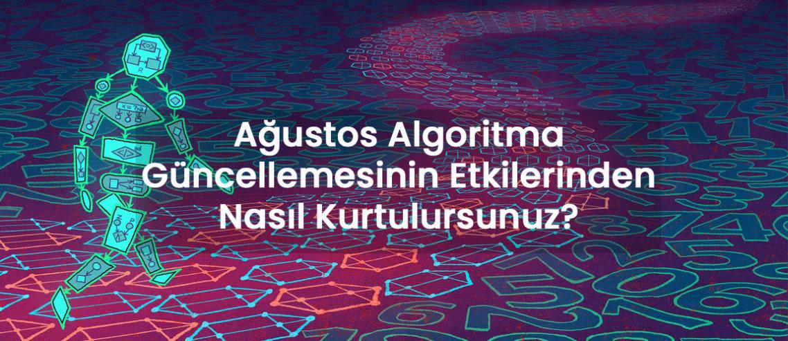Ağustos Algoritma Güncellemesinin Etkilerinden Nasıl Kurtulursunuz