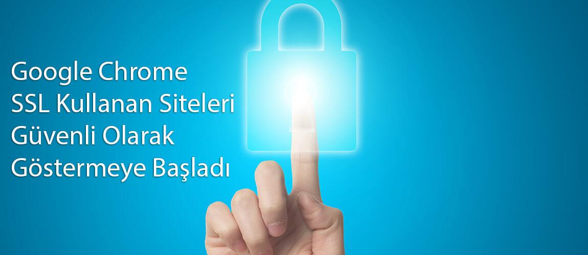 Google Chrome SSL Kullanan Siteleri Güvenli Olarak Göstermeye Başladı