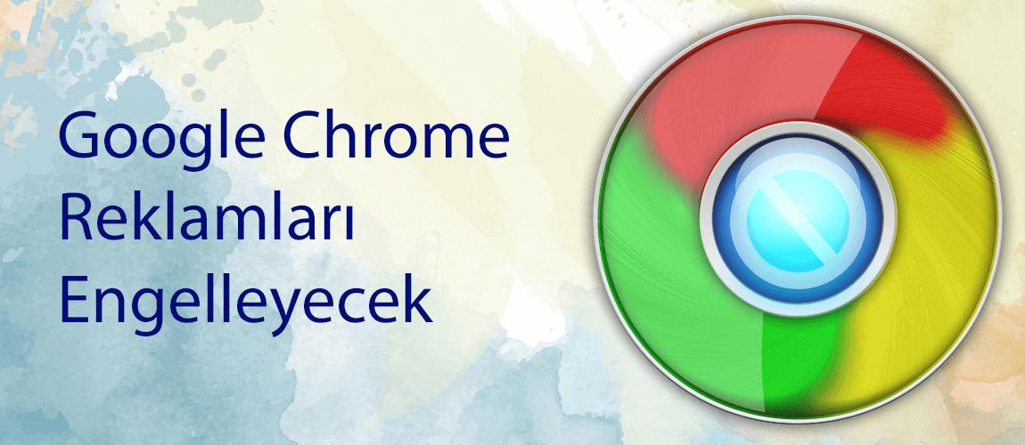 Google Chrome Reklamları Engelleyecek