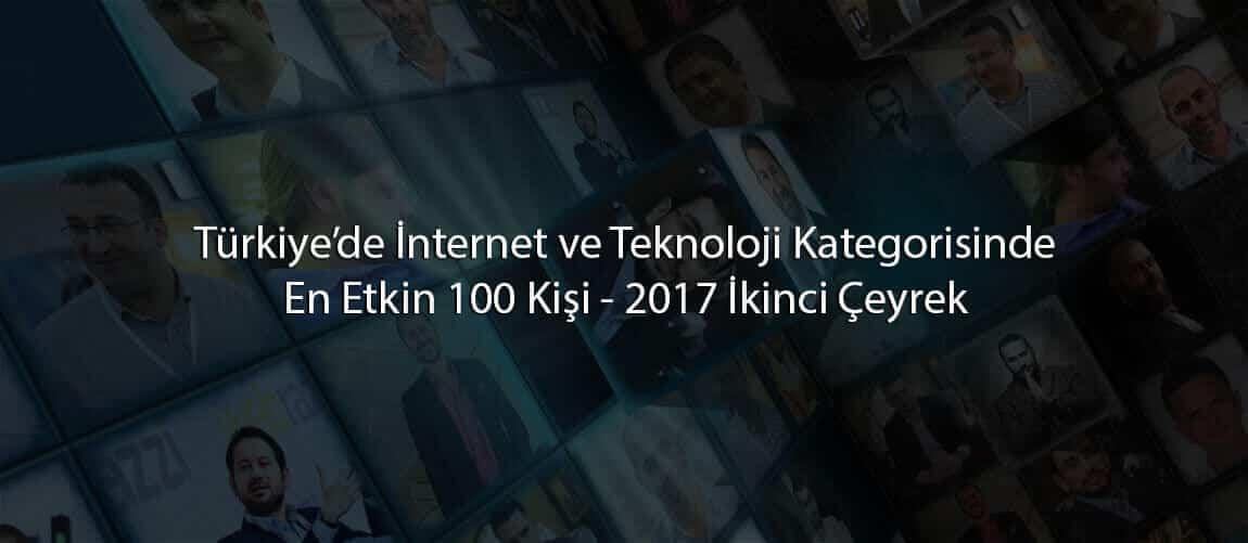Türkiye'de İnternet ve Teknoloji Kategorisinde En Etkin 100 Kişi - 2017 İkinci Çeyrek