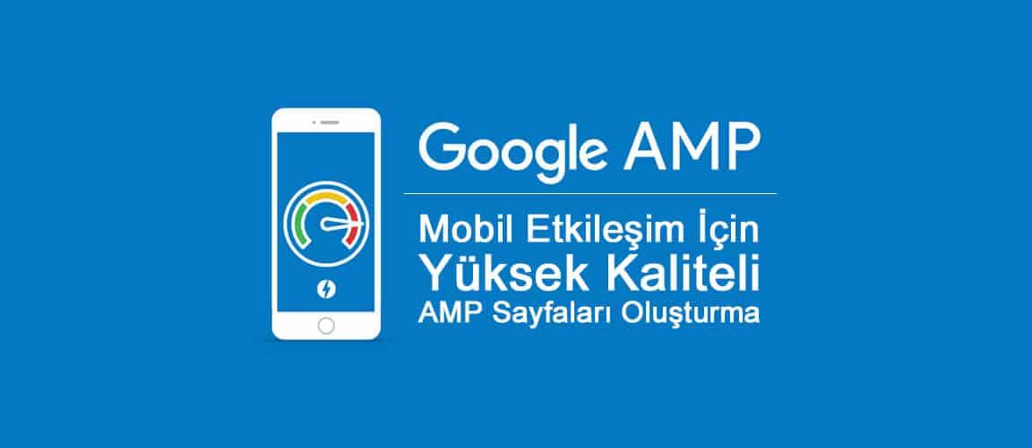 Mobil Etkileşim İçin Yüksek Kaliteli AMP Sayfaları Oluşturma