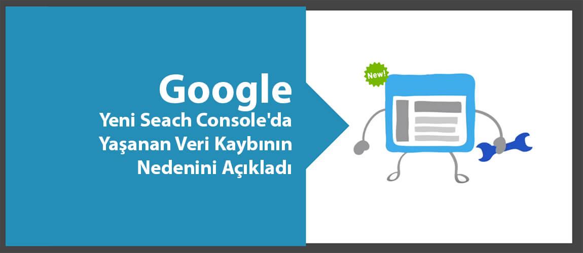 Google, Yeni Seach Console'da Yaşanan Veri Kaybının Nedenini Açıkladı