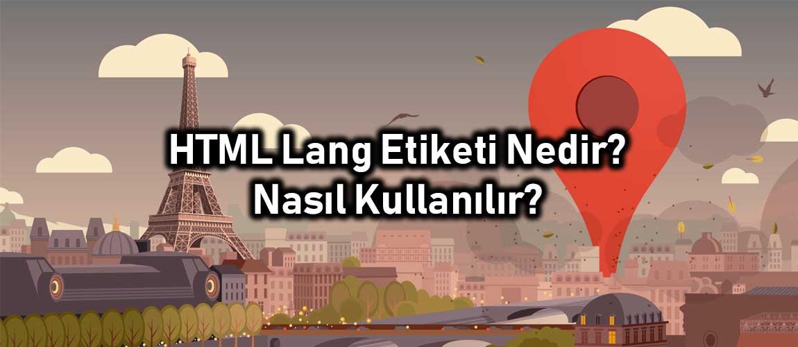 HTML Lang Etiketi Nedir? Nasıl Kullanılır?