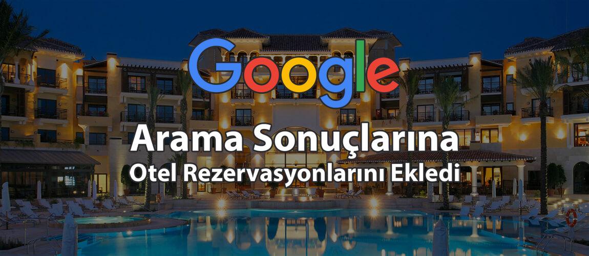 Google, Arama Sonuçlarına Otel Rezervasyonlarını Ekledi