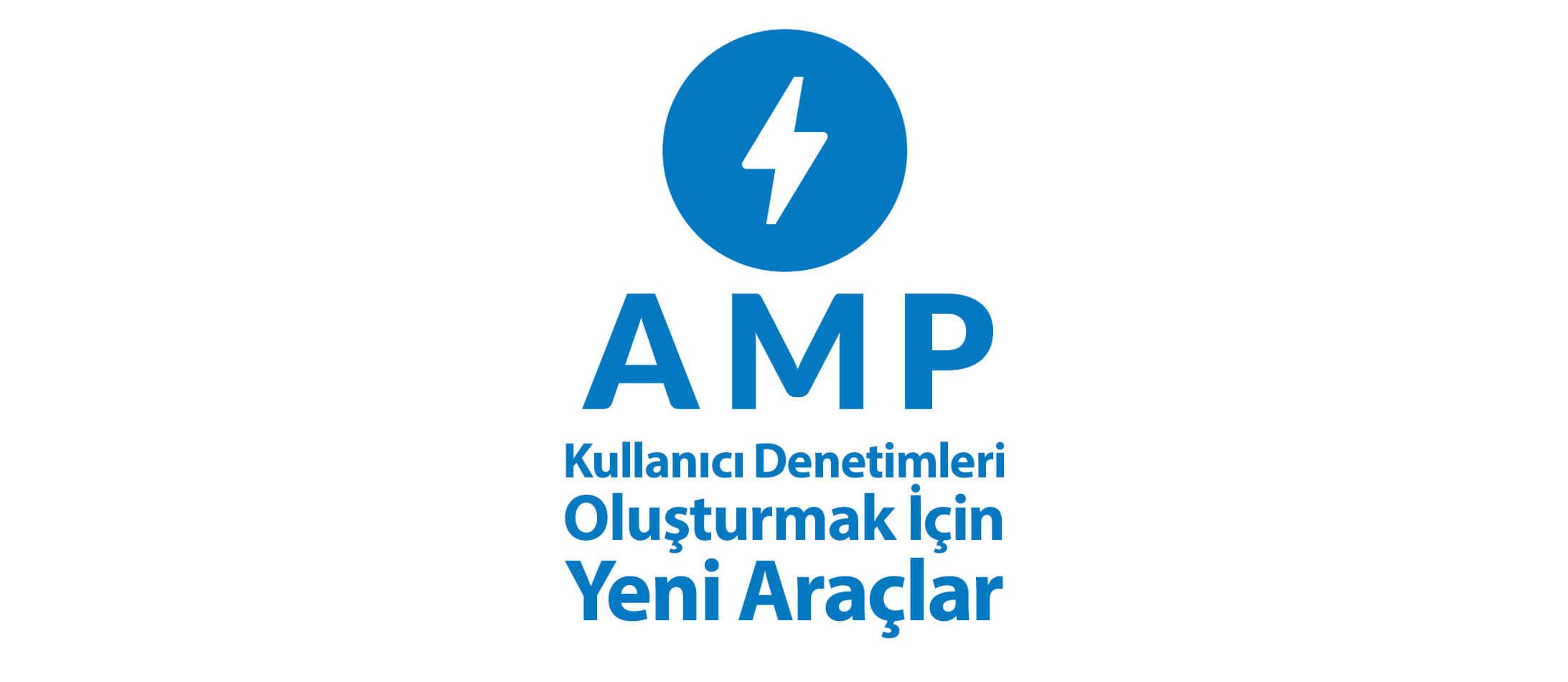 AMP Kullanıcı Denetimleri Oluşturmak İçin Yeni Araçlar