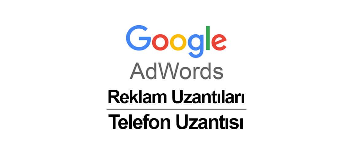 Google AdWords Reklam Uzantıları Yazı Dizisi 4: Telefon Uzantısı