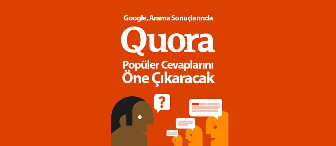 Google, Arama Sonuçlarında Quora Popüler Cevaplarını Öne Çıkaracak