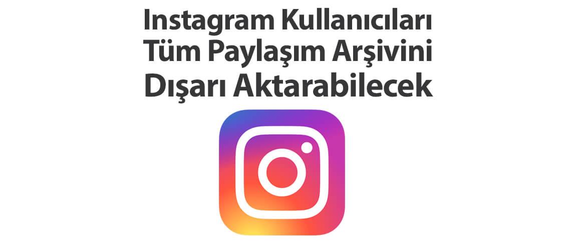 Instagram Kullanıcıları Tüm Paylaşım Arşivini Dışarı Aktarabilecek