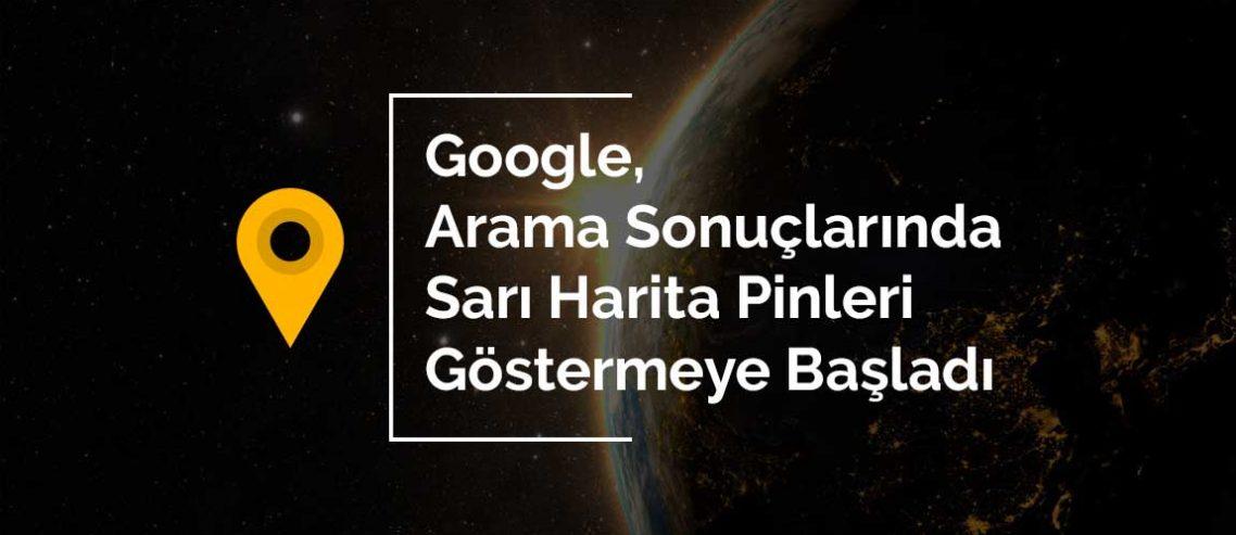 Google, Arama Sonuçlarında Sarı Harita Pinleri Göstermeye Başladı