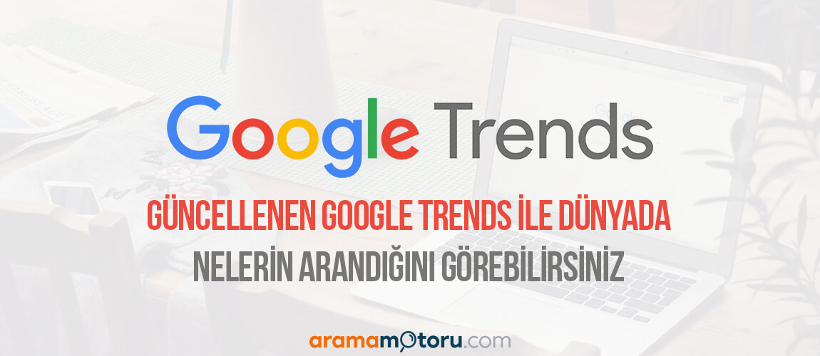 Güncellenen Google Trends ile Dünyada Nelerin Aradığını Görebilirsiniz