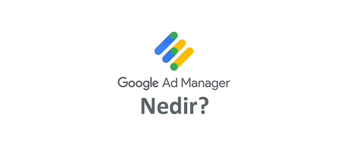 Google Ad Manager nedir