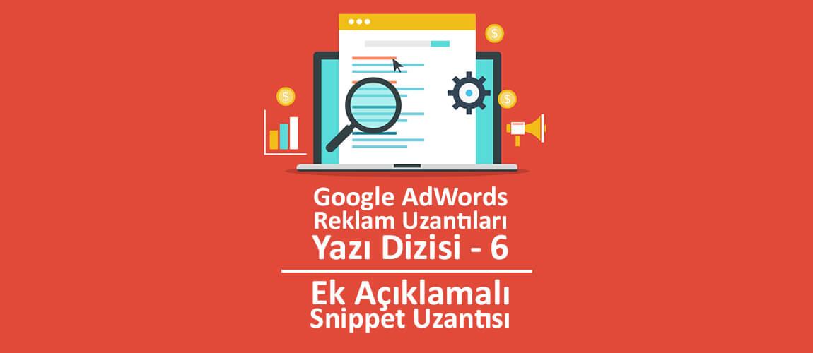 Google AdWords Reklam Uzantıları Yazı Dizisi 6: Ek Açıklamalı Snippet Uzantısı