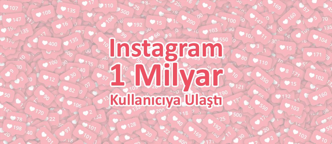 Instagram 1 Milyar Kullanıcıya Ulaştı