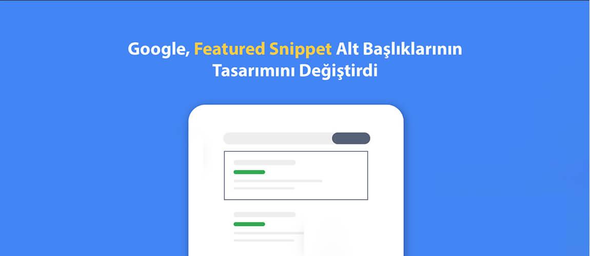 Google, Featured Snippet Alt Başlıklarının Tasarımını Değiştirdi