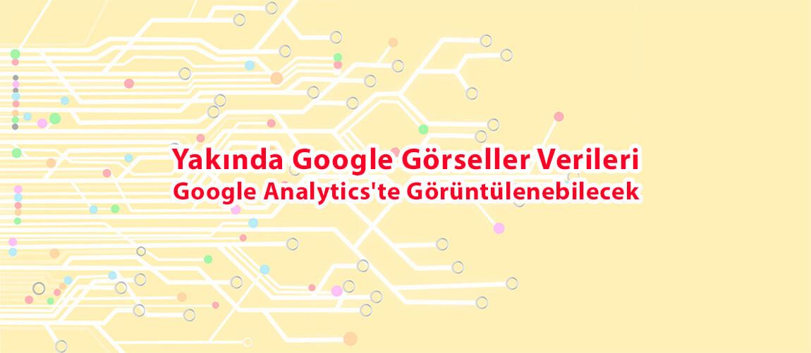 Yakında Google Görseller Verileri Google Analytics'te Görüntülenebilecek
