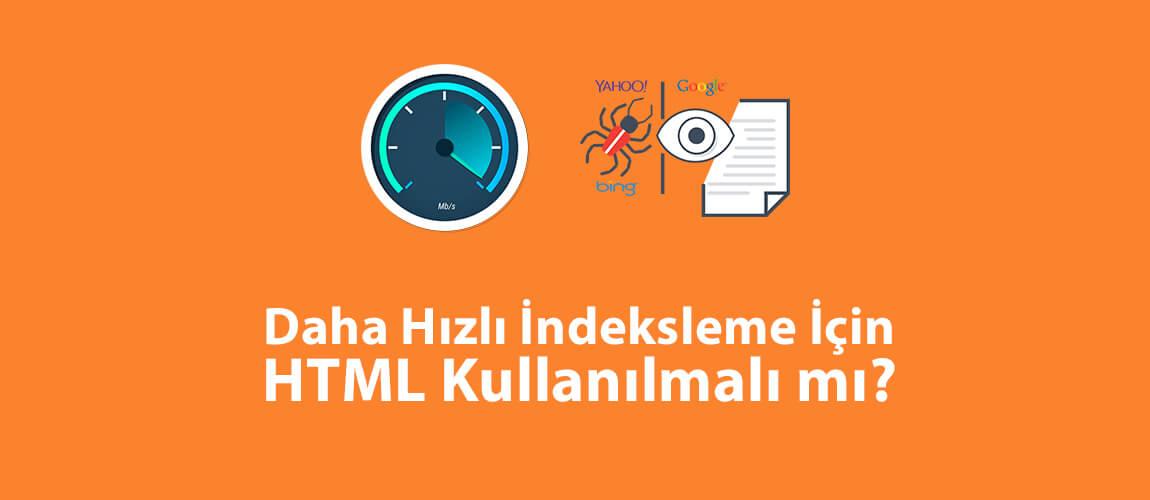 Daha Hızlı İndeksleme İçin HTML Kullanılmalı
