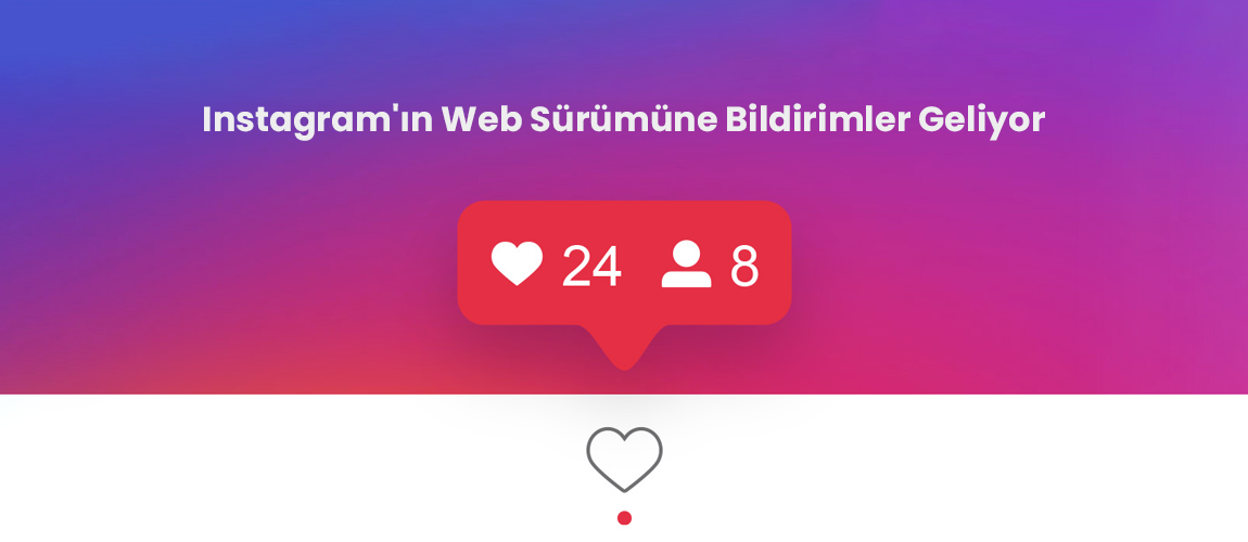 Instagram'ın Web Sürümüne Bildirimler Geliyor