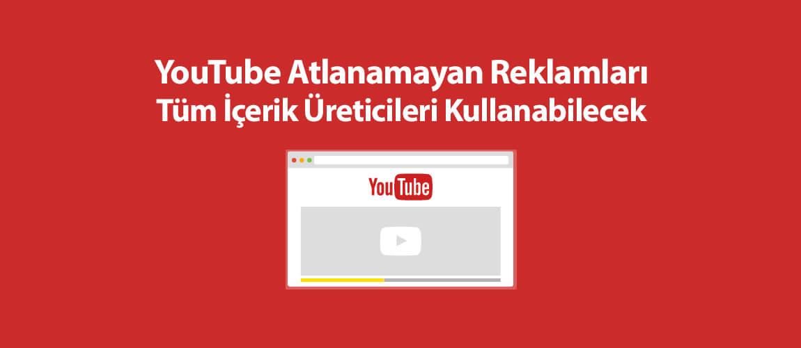 YouTube Atlanamayan Reklamları Tüm İçerik Üreticileri Kullanabilecek