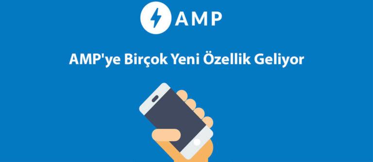 AMP'ye Birçok Yeni Özellik Geliyor