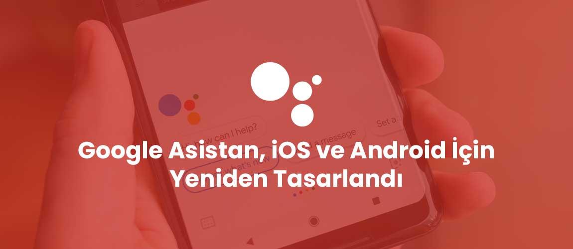 Google Asistan, iOS ve Android İçin Yeniden Tasarlandı