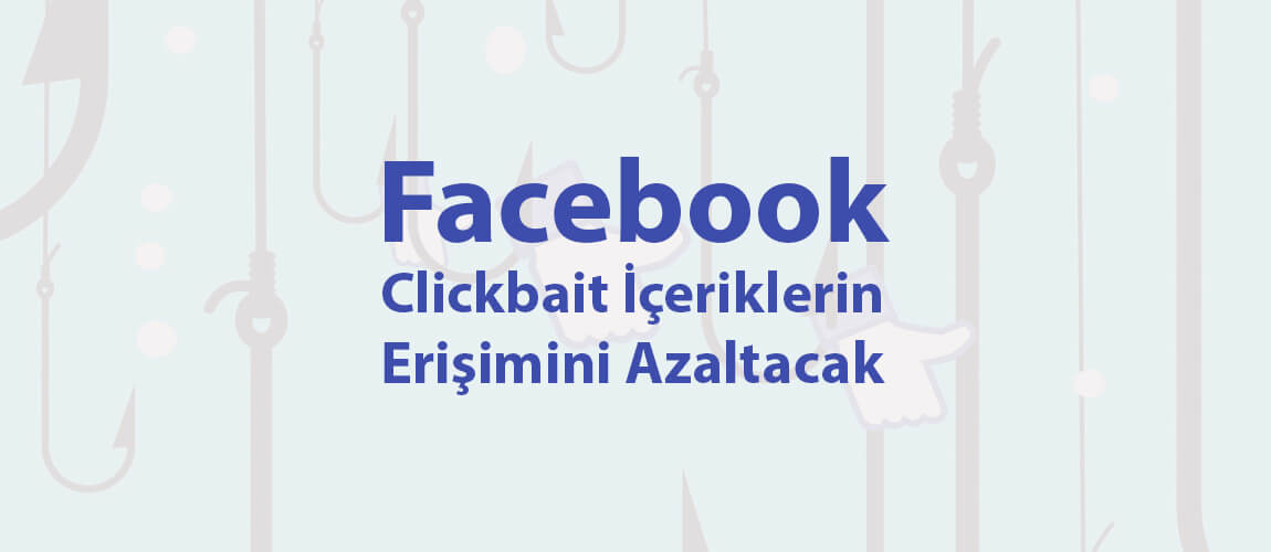 Facebook Clickbait İçeriklerin Erişimini Azaltacak