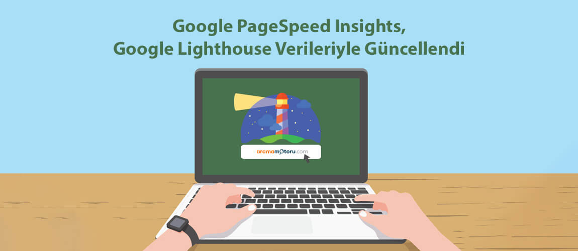 Google PageSpeed Insights, Google Lighthouse Verileriyle Güncellendi