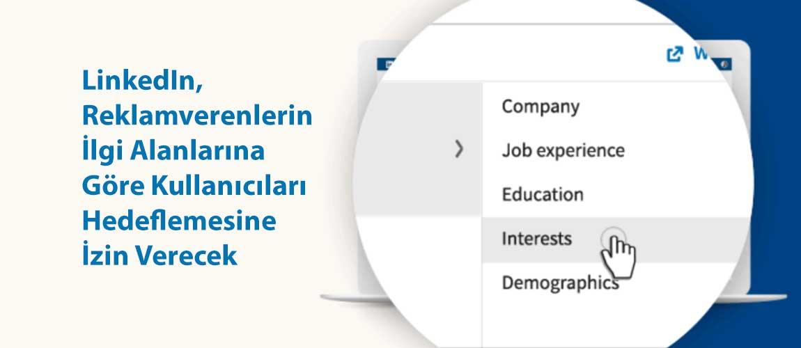 LinkedIn, Reklamverenlerin İlgi Alanlarına Göre Kullanıcıları Hedeflemesine İzin Verecek