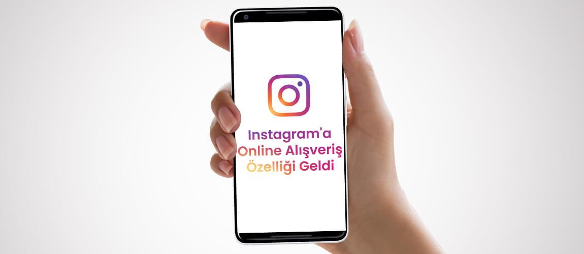 Instagram'a Online Alışveriş Özelliği Geldi