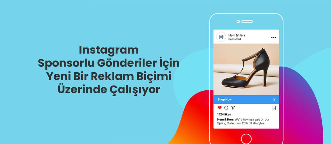 Instagram Sponsorlu Gönderiler İçin Yeni Bir Reklam Biçimi Üzerinde Çalışıyor