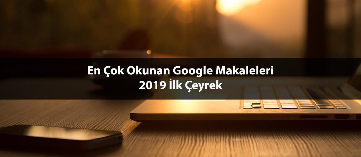 En Çok Okunan Google Makaleleri: 2019 İlk Çeyrek