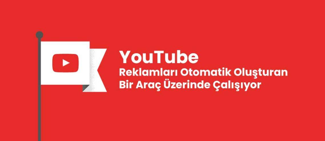 YouTube Reklamları Otomatik Oluşturan Bir Araç Üzerinde Çalışıyor