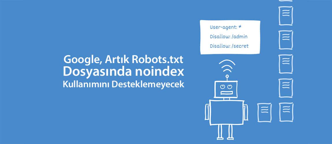 Google, Artık Robots.txt Dosyasında noindex Kullanımını Desteklemeyecek