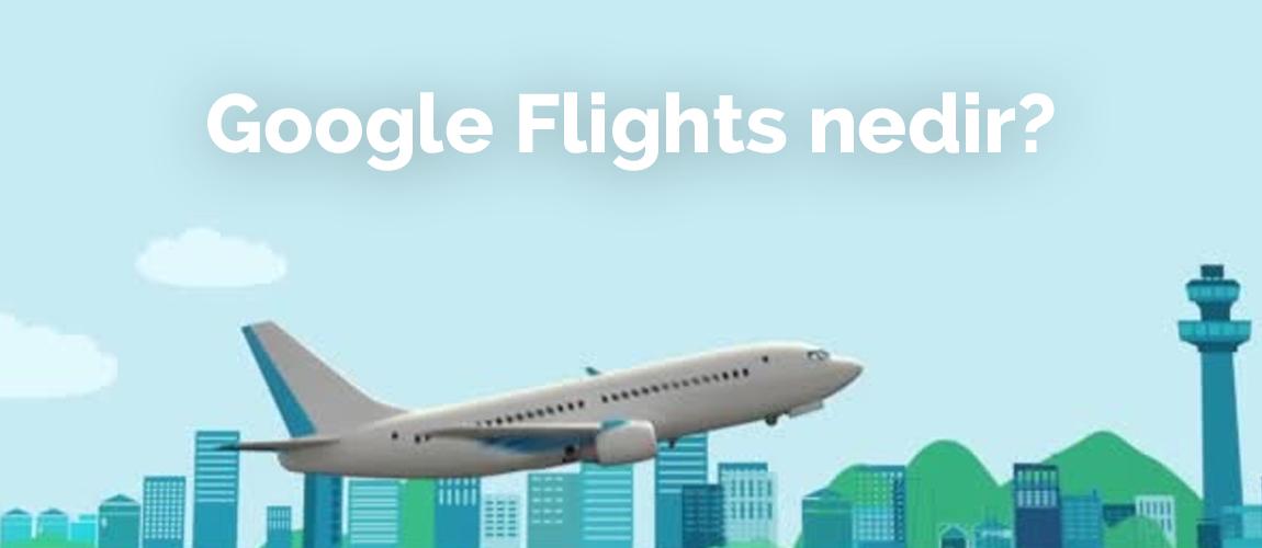 Google Flights Nedir?