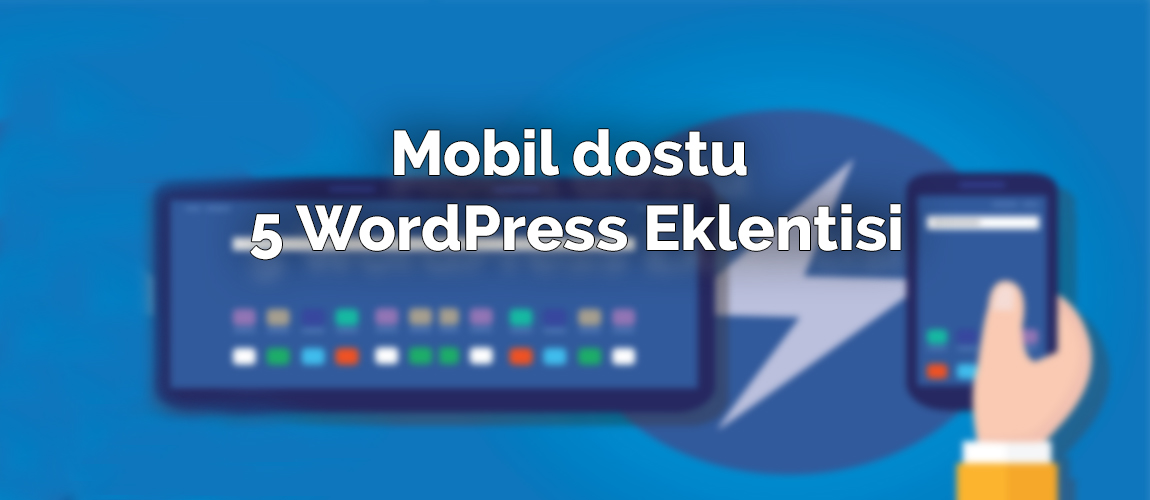 Mobil dostu 5 WordPress Eklentisi