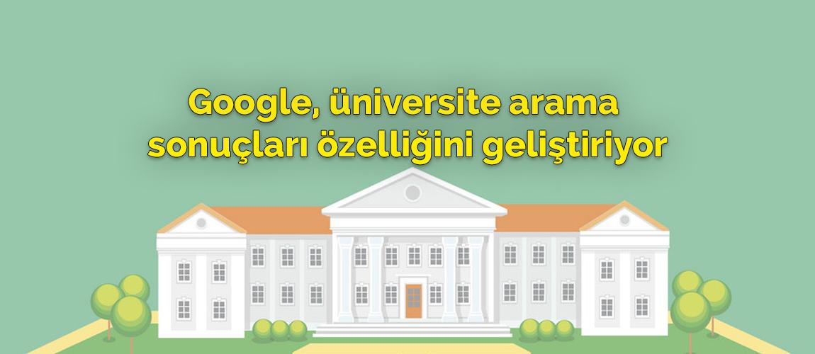 Google, üniversite arama sonuçları özelliğini geliştiriyor