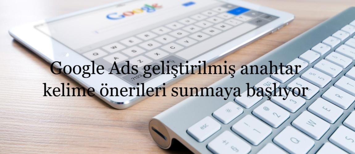 Google Ads geliştirilmiş anahtar kelime önerileri