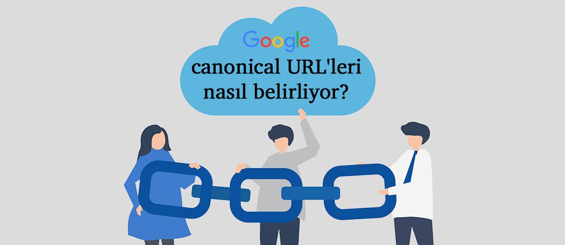 Google canonical URL'leri nasıl belirliyor
