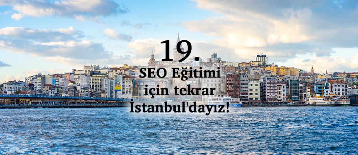 19. SEO Eğitimi için tekrar İstanbul'dayız!