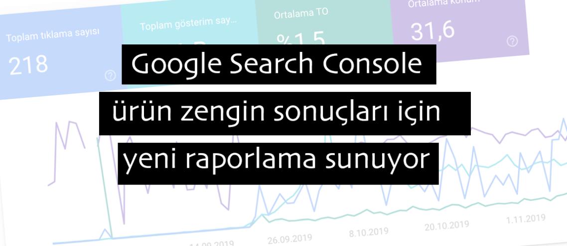 Google Search Console ürün zengin sonuçları için yeni raporlama sunuyor