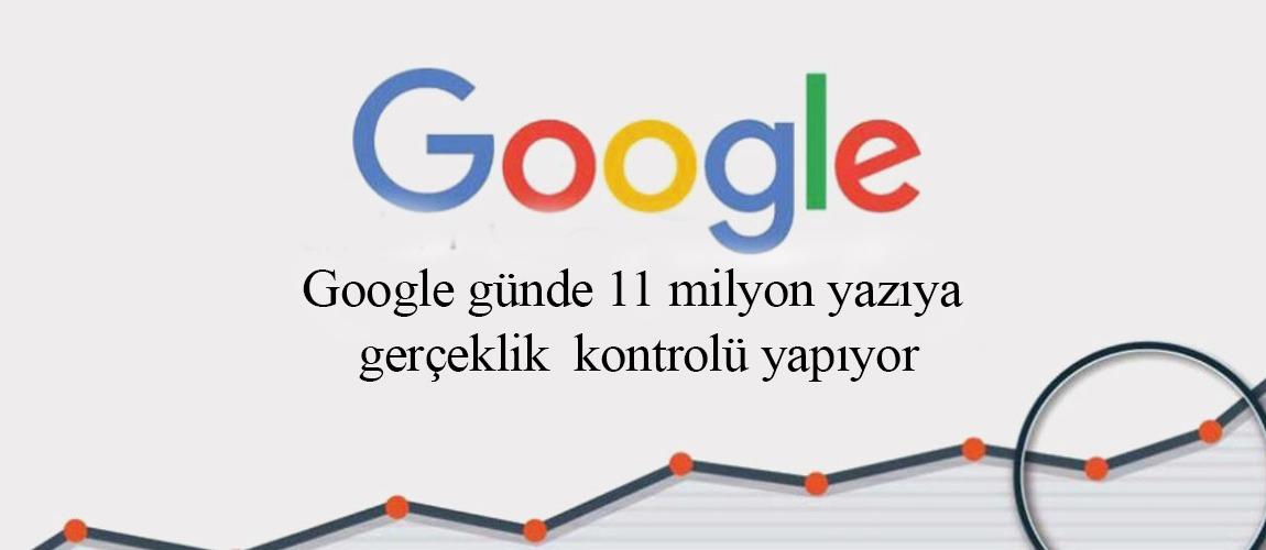 Google günde 11 milyon yazıya gerçeklik kontrolü yapıyor