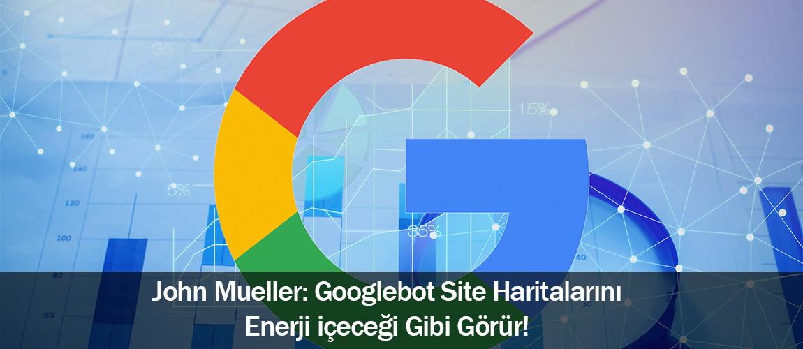 Googlebot site haritalarını enerji içeceği gibi görür!