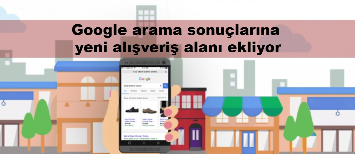 Google arama sonuçlarına yeni alışveriş alanı ekliyor