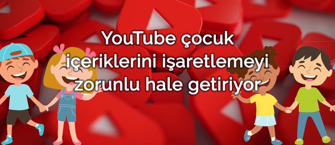YouTube çocuk içeriklerini işaretlemeyi zorunlu hale getiriyor
