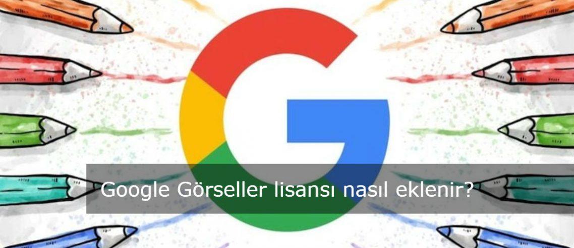 Google Görseller lisansı nasıl eklenir?