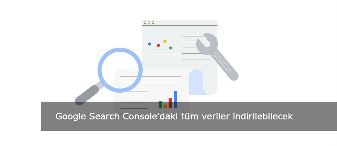 Google Search Console'daki tüm veriler indirilebilecek
