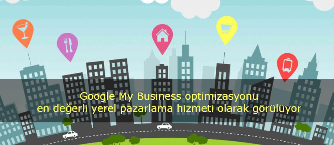 Google My Business optimizasyonu en değerli yerel pazarlama hizmeti olarak görülüyor