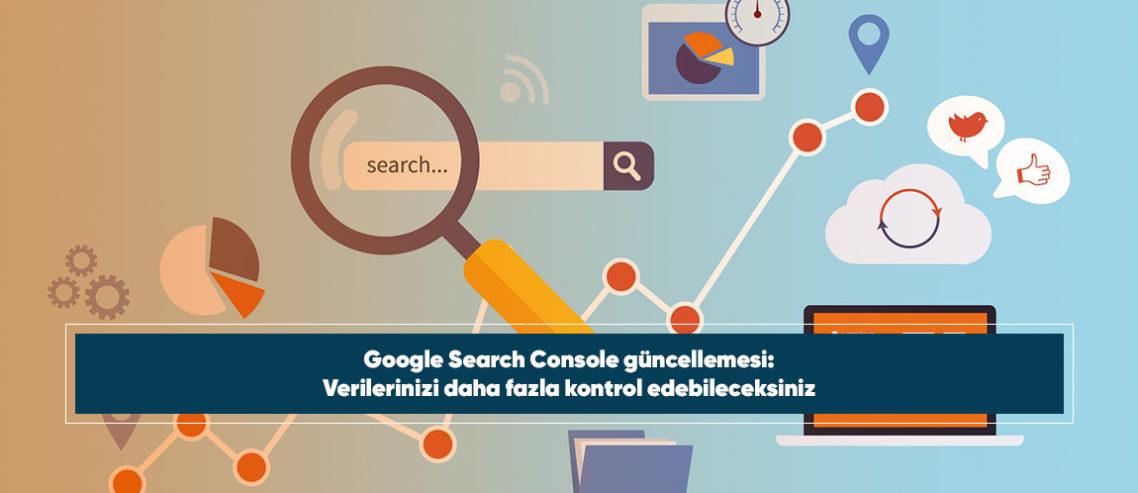 Google Search Console güncellemesi: Verilerinizi daha fazla kontrol edebileceksiniz