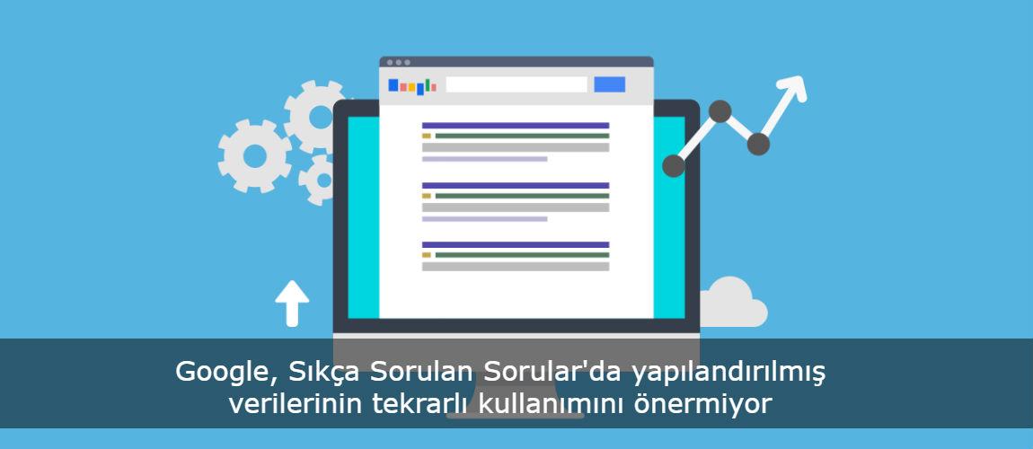 Google, Sıkça Sorulan Sorular'da yapılandırılmış verilerinin tekrarlı kullanımını önermiyor