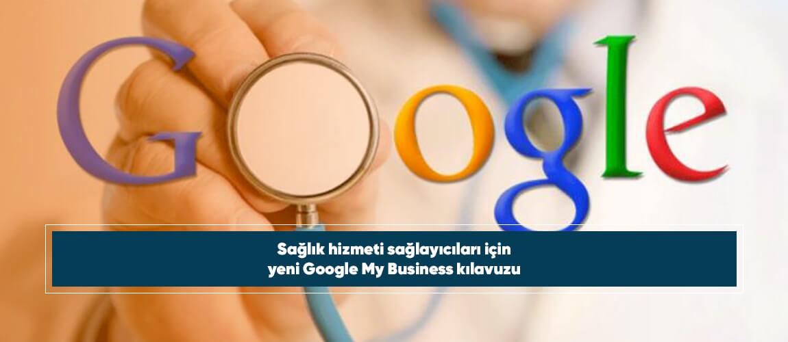 Sağlık hizmeti sağlayıcıları için yeni Google My Business kılavuzu