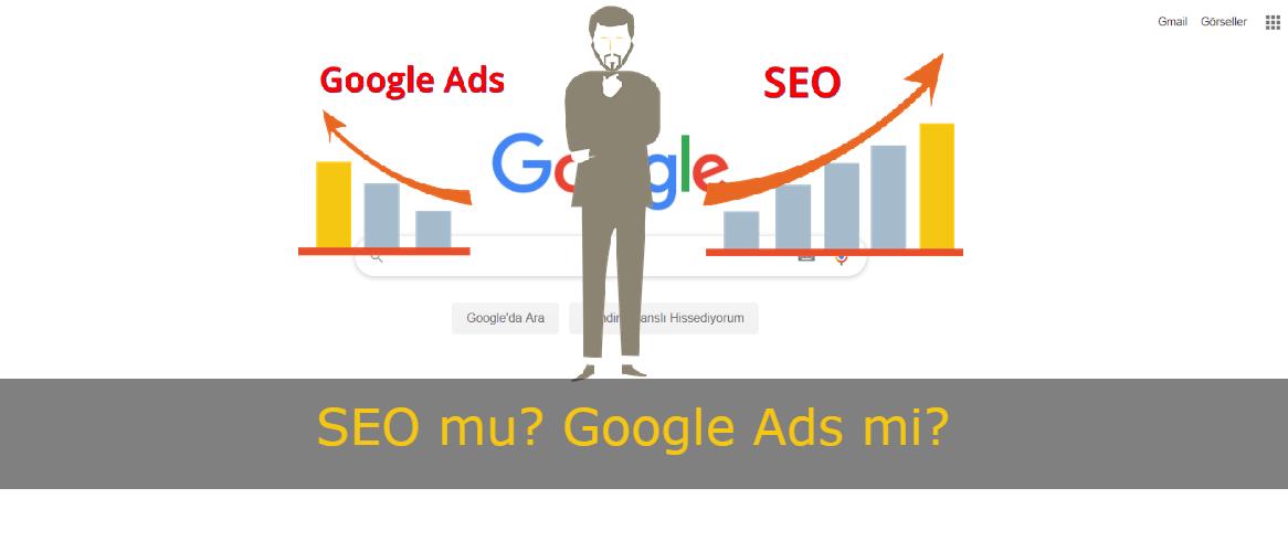 SEO mu? Google Ads mi? Hangisi işletmeniz için daha iyi?